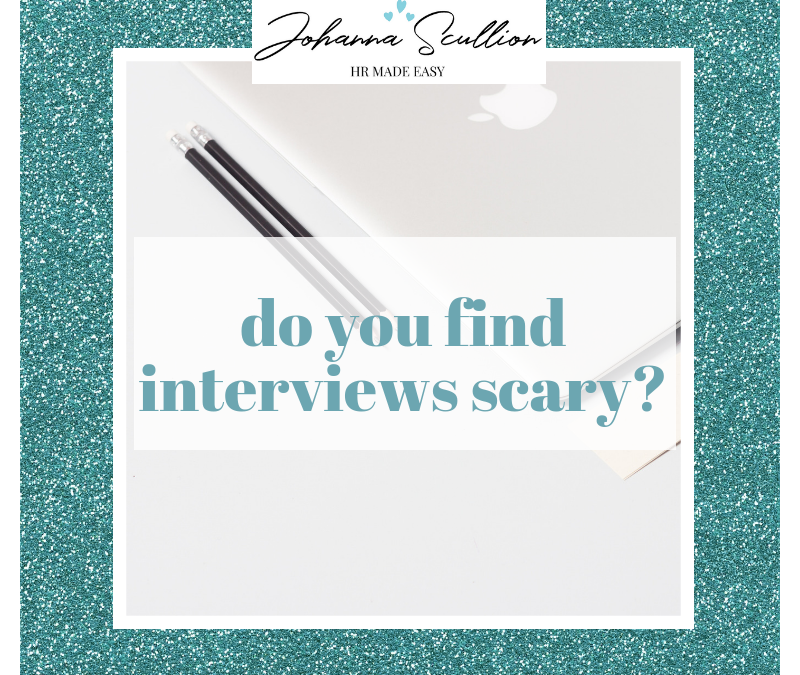 Do you find interviews scary? (Even when you are the interviewer!)